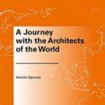 """Προς έκδοση το νέο βιβλίο του αρχιτέκτονα Βασίλη Σγούτα με τίτλο """"A Journey with the Architects of the World"""""""