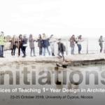 Διεθνές ακαδημαϊκό συνέδριο: Initiations: Practices of Teaching 1st Year Design in Architecture, 23-25 Οκτωβρίου 2019, Λευκωσία Κύπρος